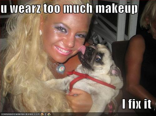 u wearz too much makeup