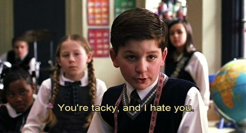 you're tacky and i hate you billy school of rock
